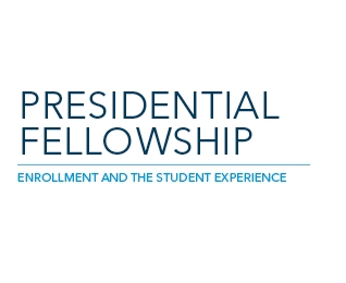 Presidential Fellowship | Enrollment and the Student Experience