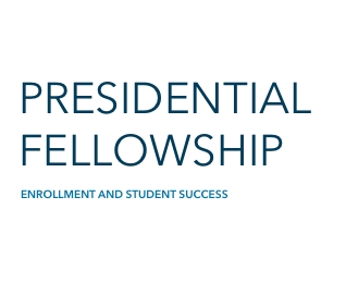 Presidential Fellowship | Enrollment and Student Success
